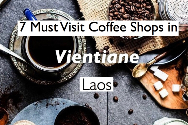 7 Best Coffee shops you must visit in Vientiane